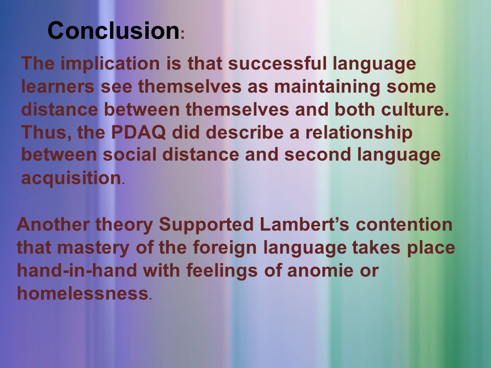 Conclusion: The implication is that successful language learners see themselves as maintaining some distance between themselves and both culture.