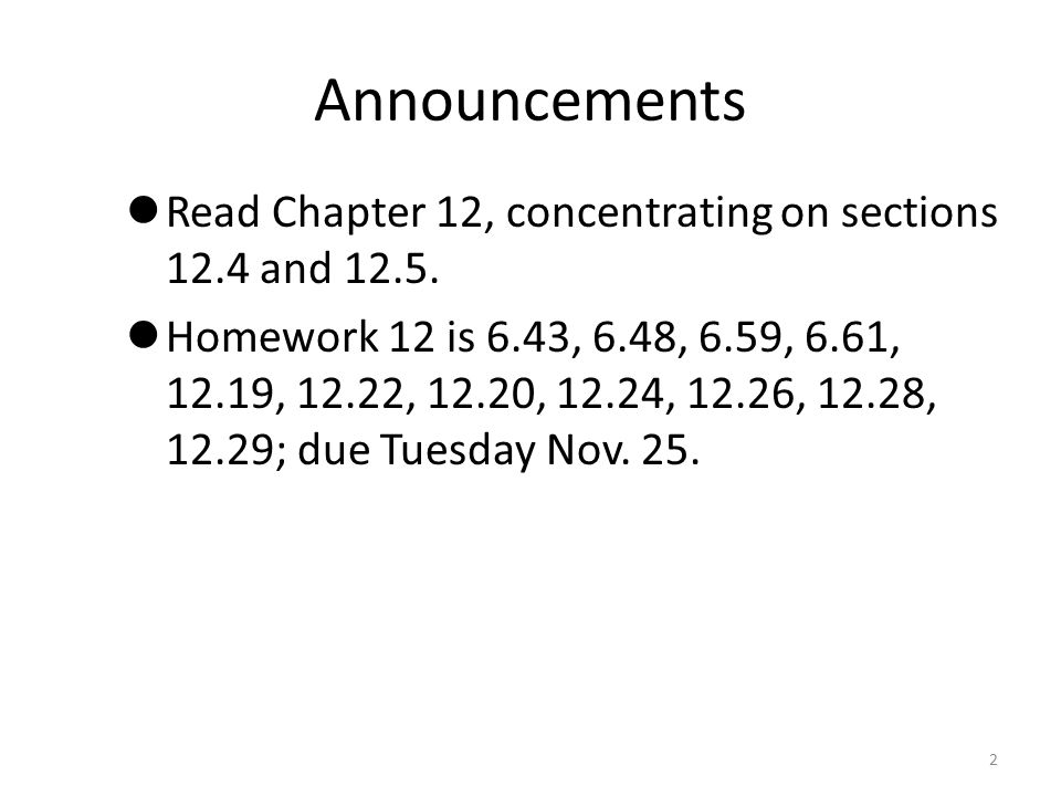 Announcements Read Chapter 12, concentrating on sections 12.4 and 12.5.