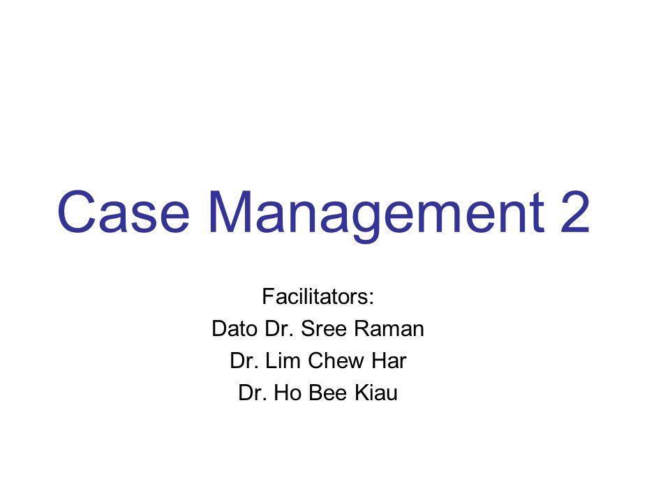 Facilitators: Dato Dr. Sree Raman Dr. Lim Chew Har Dr. Ho Bee Kiau