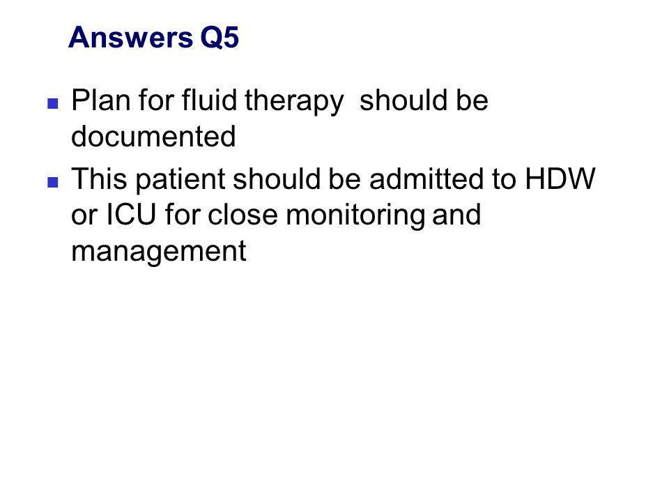 Answers Q5 Plan for fluid therapy should be documented.