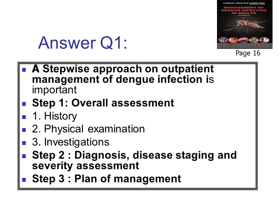 Answer Q1: Page 16. A Stepwise approach on outpatient management of dengue infection is important.