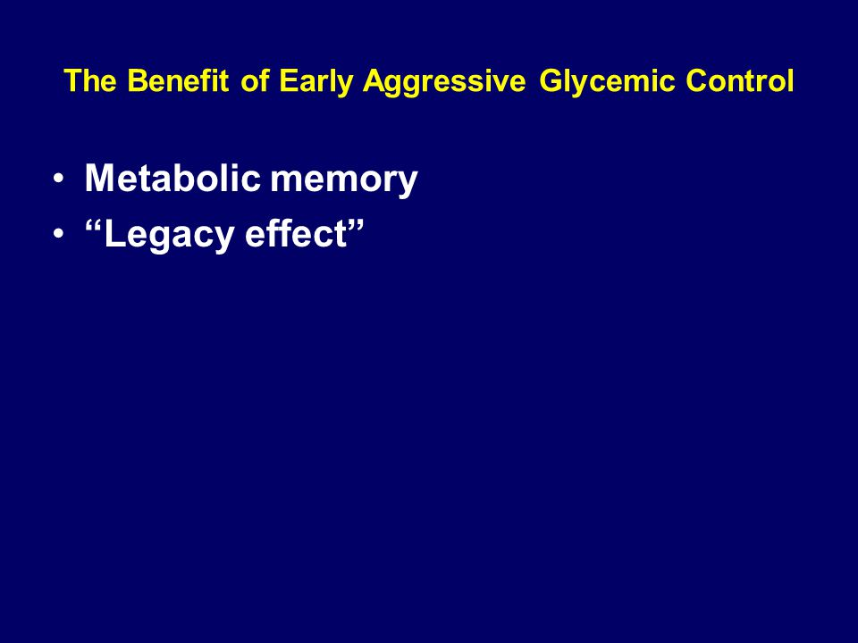 The Benefit of Early Aggressive Glycemic Control