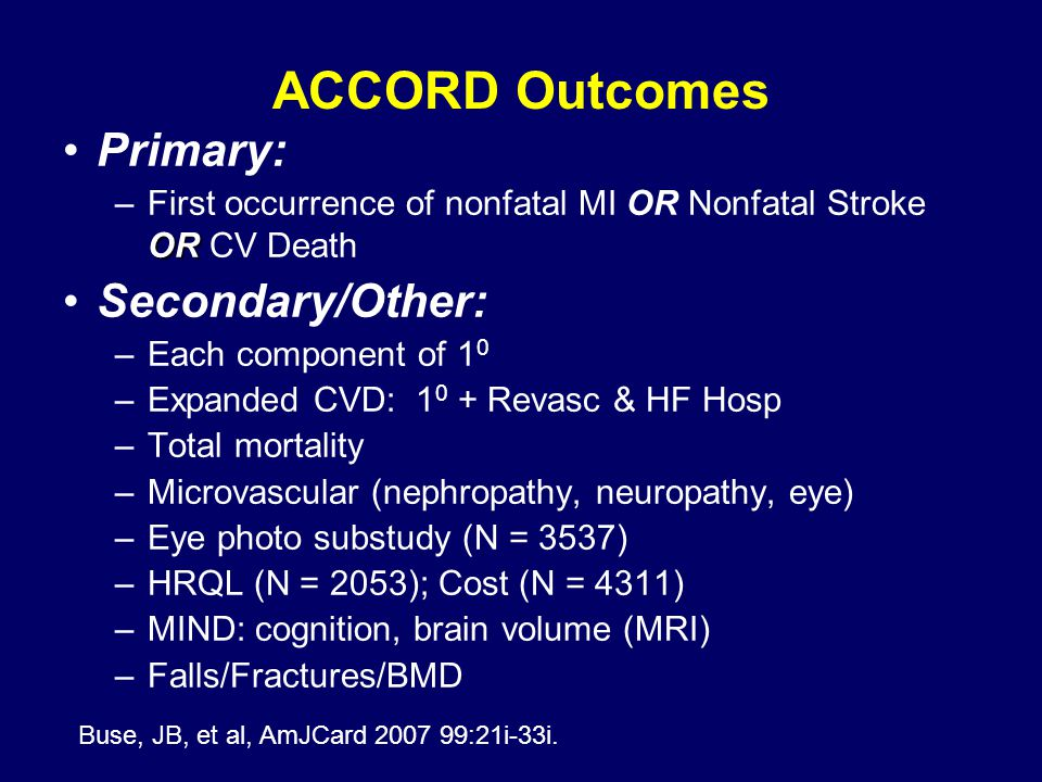 ACCORD Outcomes Primary: Secondary/Other: