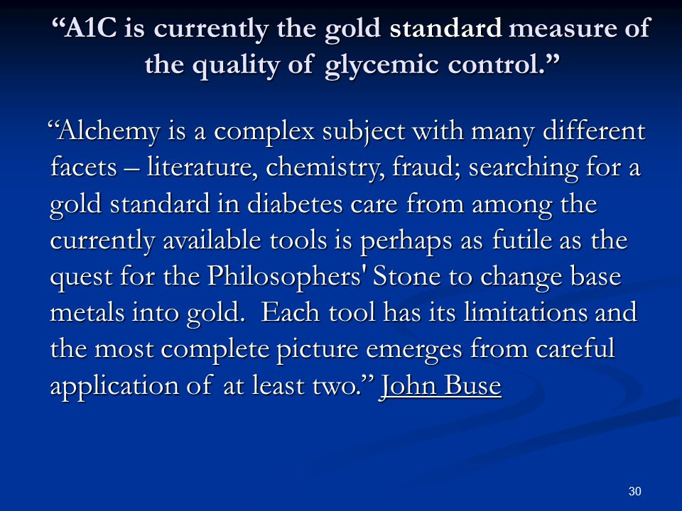 A1C is currently the gold standard measure of the quality of glycemic control.