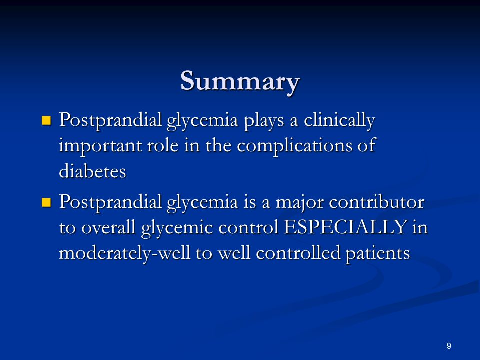 Summary Postprandial glycemia plays a clinically important role in the complications of diabetes.