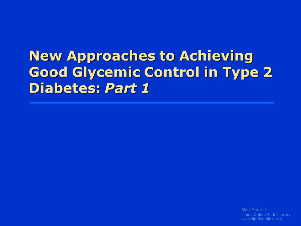 New Approaches to Achieving Good Glycemic Control in Type 2 Diabetes: Part 1