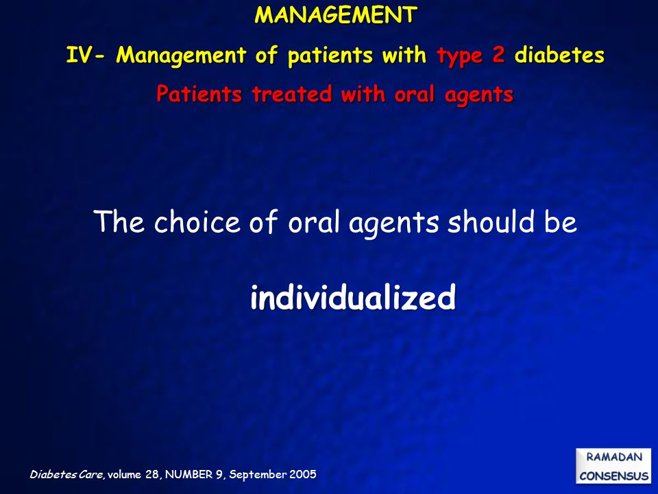 The choice of oral agents should be individualized