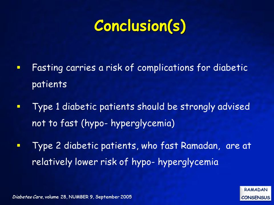 Conclusion(s) Fasting carries a risk of complications for diabetic patients.