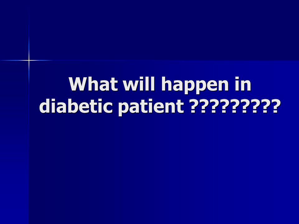 What will happen in diabetic patient