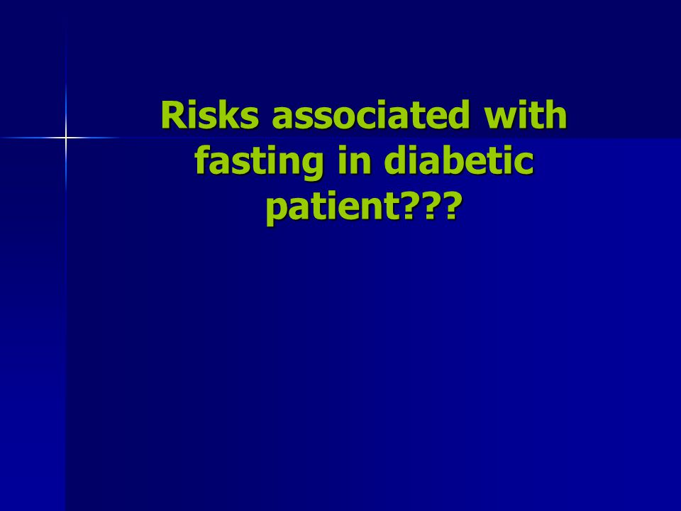 Risks associated with fasting in diabetic patient
