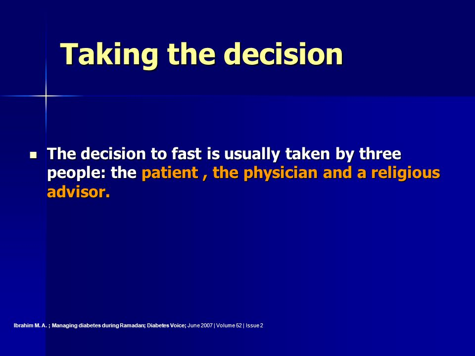 Taking the decision The decision to fast is usually taken by three people: the patient , the physician and a religious advisor.