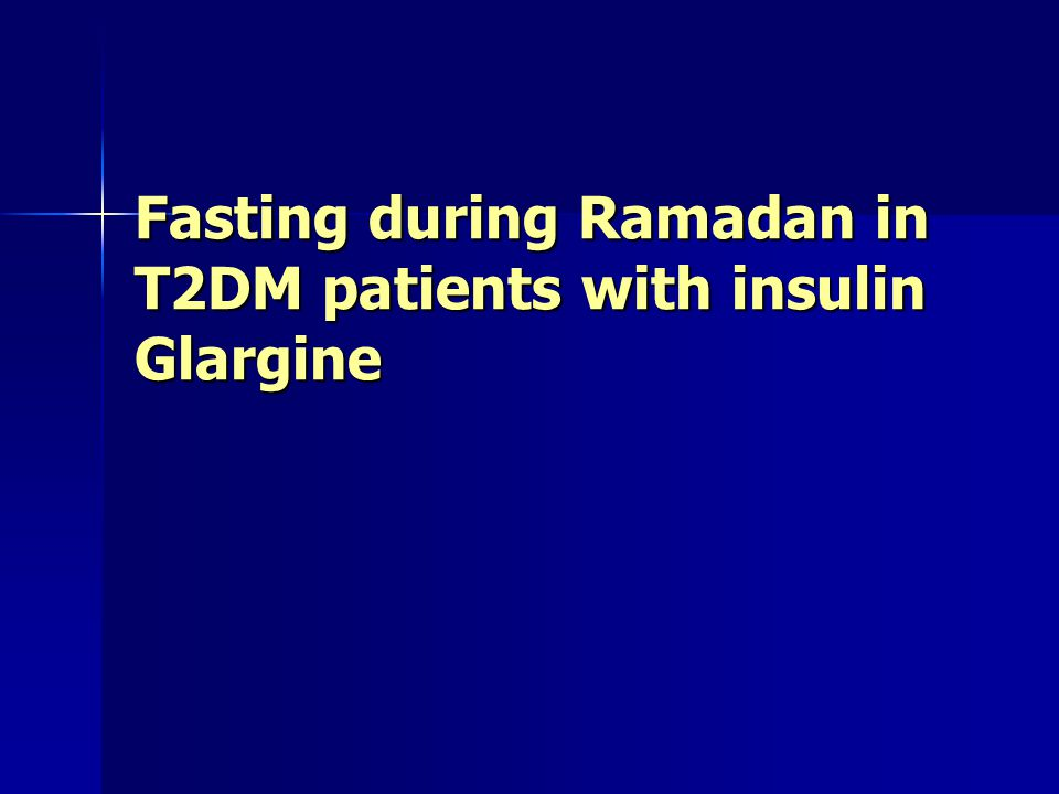 Fasting during Ramadan in T2DM patients with insulin Glargine
