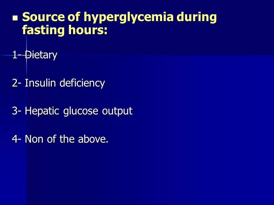Source of hyperglycemia during fasting hours:
