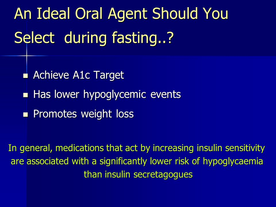 An Ideal Oral Agent Should You Select during fasting..