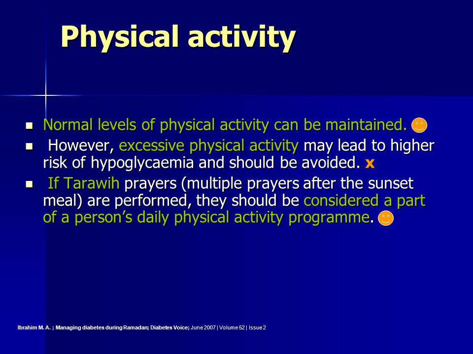 Physical activity Normal levels of physical activity can be maintained.