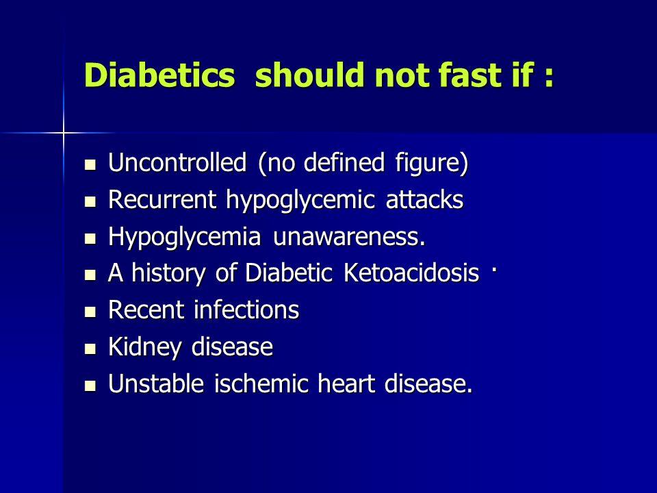 Diabetics should not fast if :