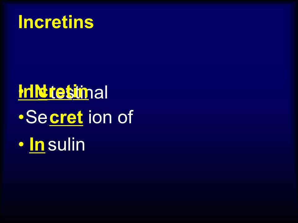 Incretins IN In cret testinal in cret Se ion of In sulin