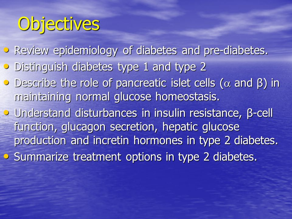 Objectives Review epidemiology of diabetes and pre-diabetes.