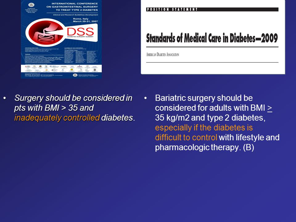 Surgery should be considered in pts with BMI > 35 and inadequately controlled diabetes.