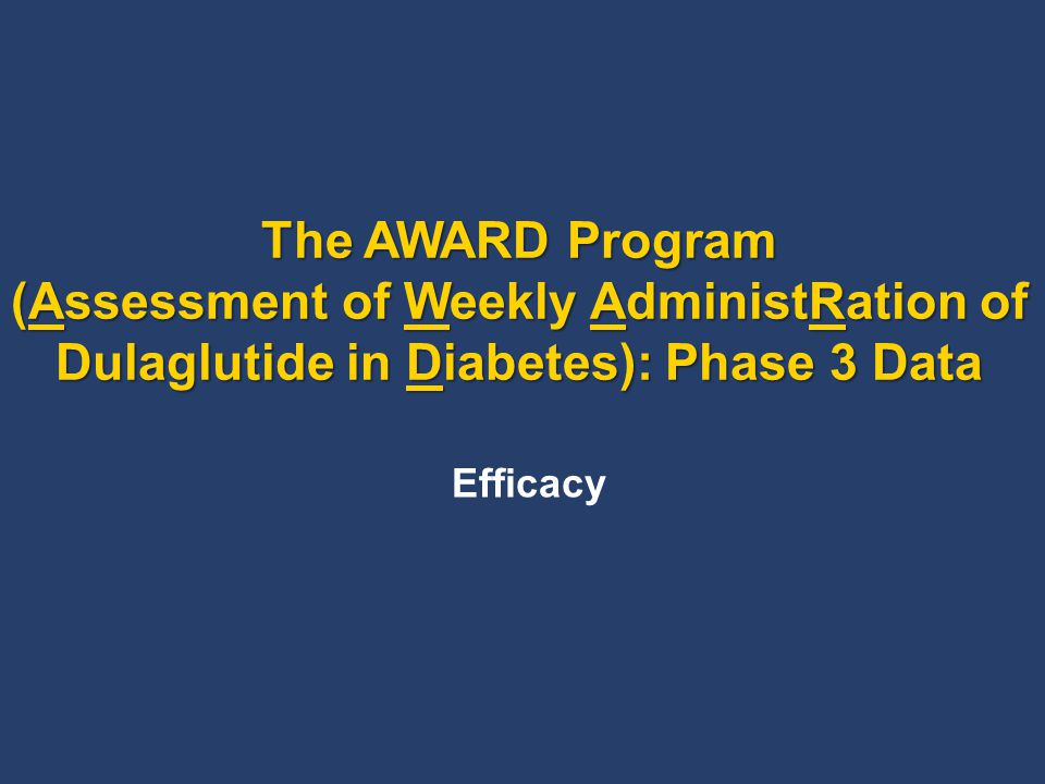 The AWARD Program (Assessment of Weekly AdministRation of Dulaglutide in Diabetes): Phase 3 Data