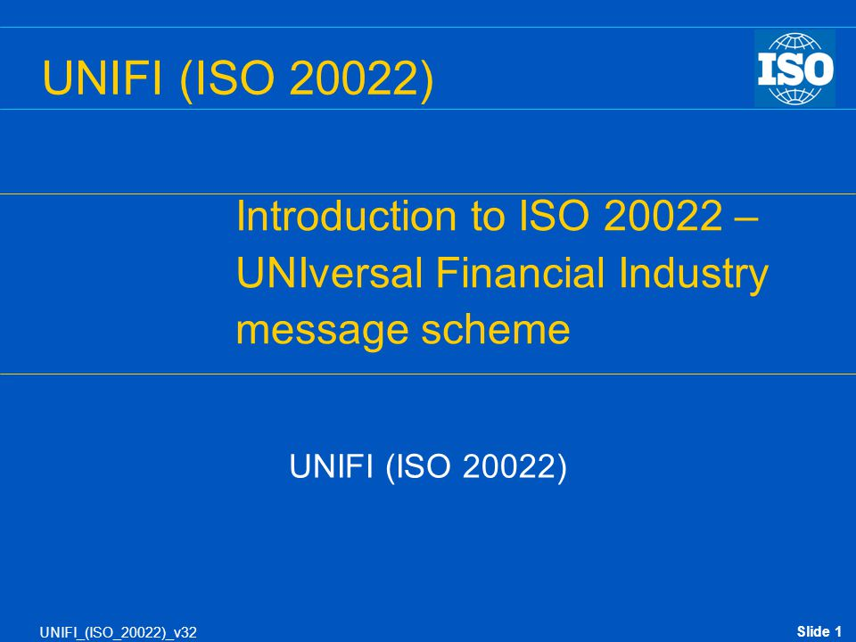 UNIFI (ISO 20022) Introduction to ISO 20022 –