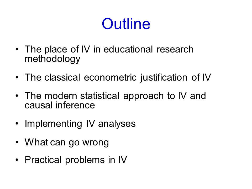 Outline The place of IV in educational research methodology