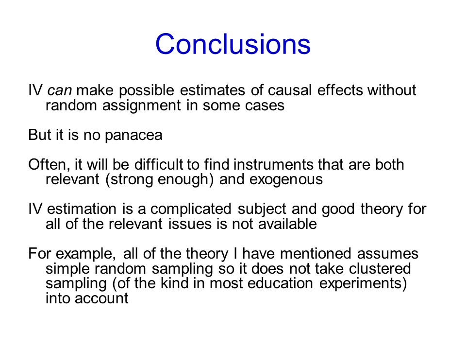Conclusions IV can make possible estimates of causal effects without random assignment in some cases.