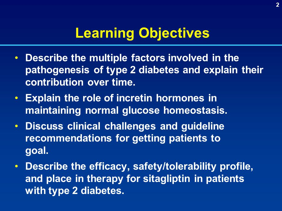 Learning Objectives Describe the multiple factors involved in the pathogenesis of type 2 diabetes and explain their contribution over time.