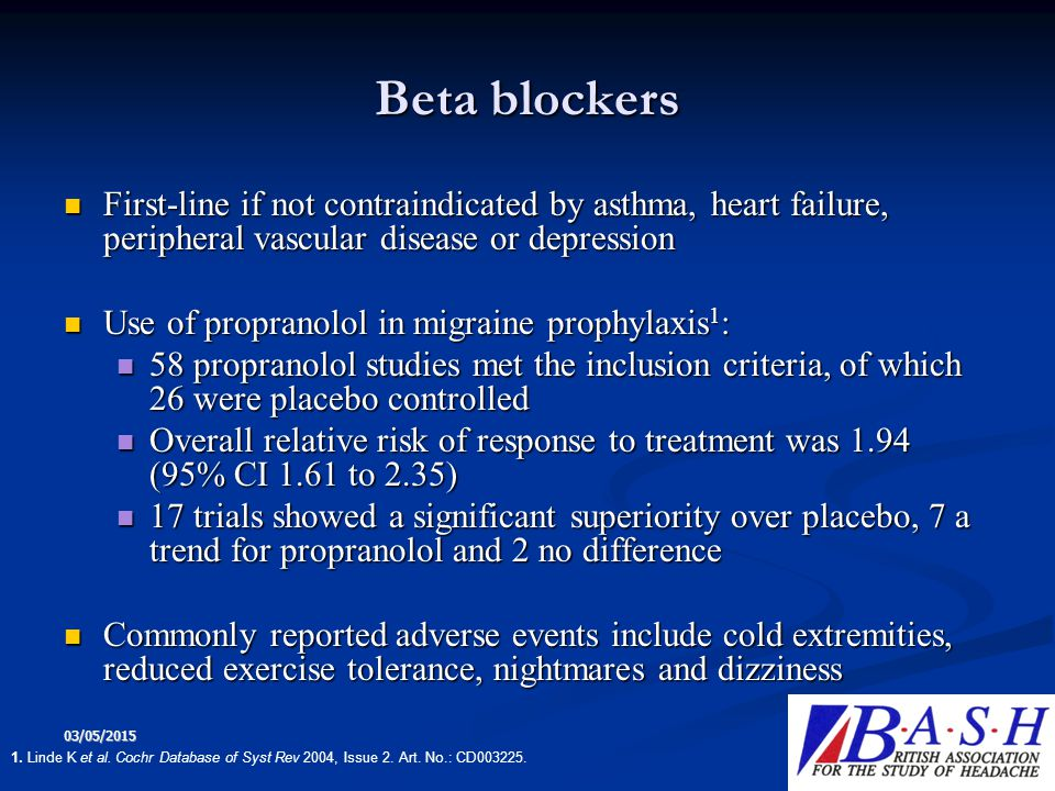 Beta blockers First-line if not contraindicated by asthma, heart failure, peripheral vascular disease or depression.