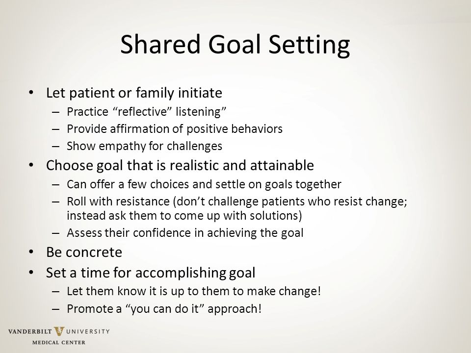 Shared Goal Setting Let patient or family initiate