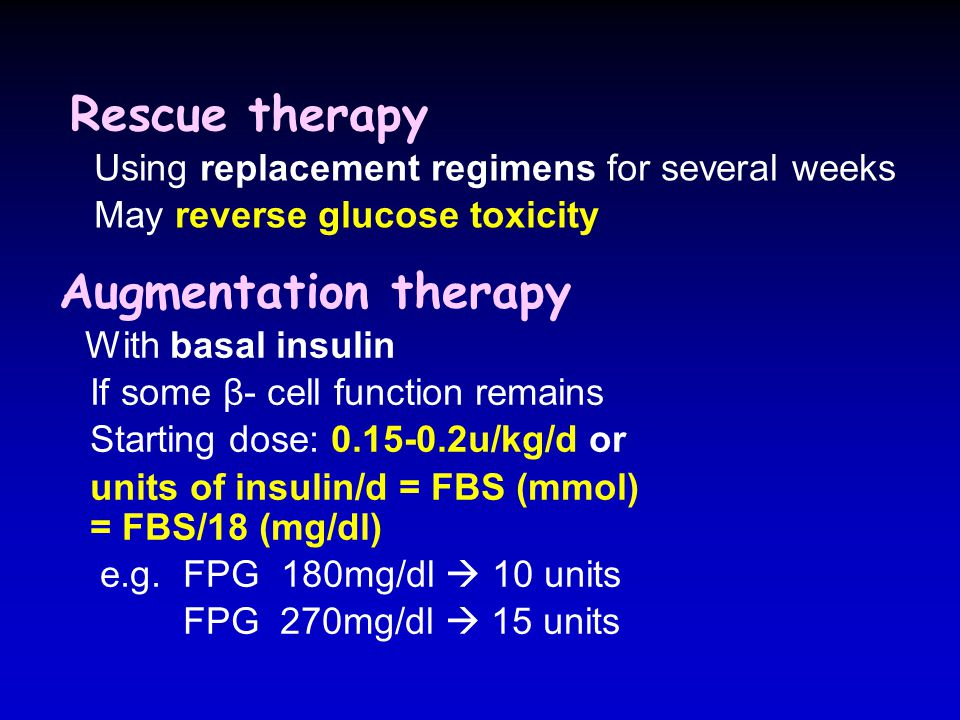 Augmentation therapy Rescue therapy May reverse glucose toxicity