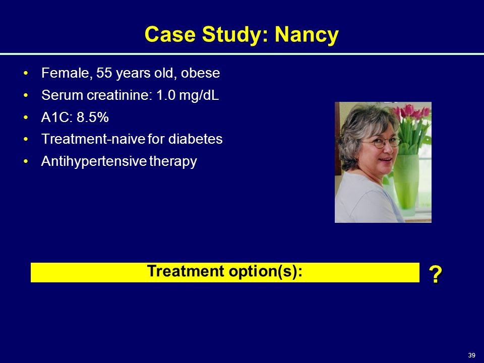 Case Study: Nancy Treatment option(s): Female, 55 years old, obese