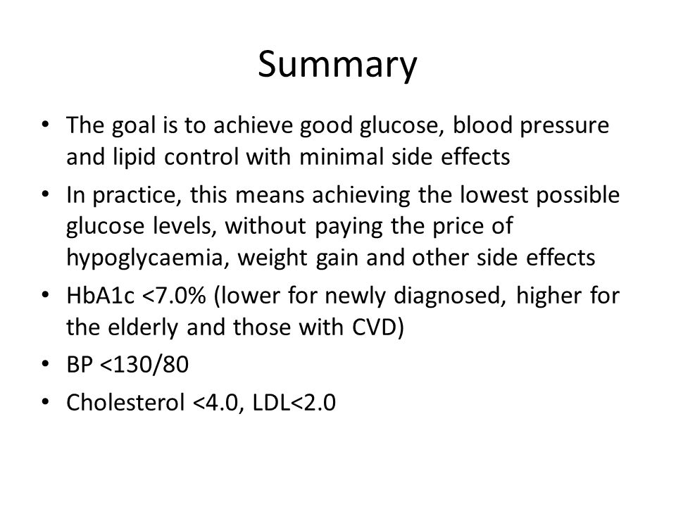 Summary The goal is to achieve good glucose, blood pressure and lipid control with minimal side effects.
