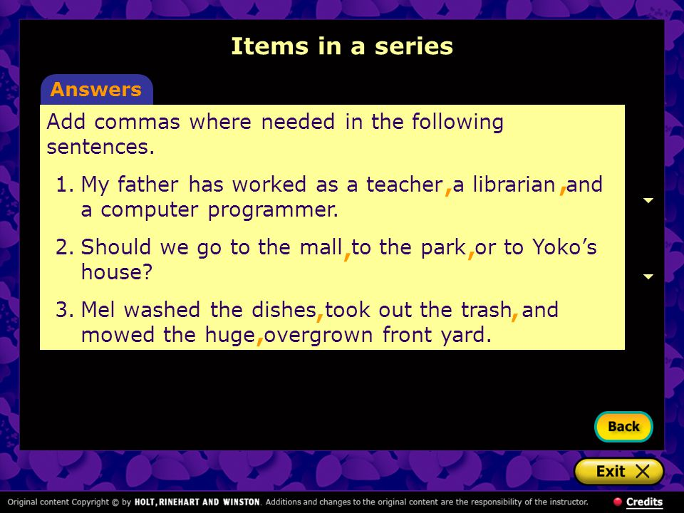 Items in a series Answers. Add commas where needed in the following sentences.