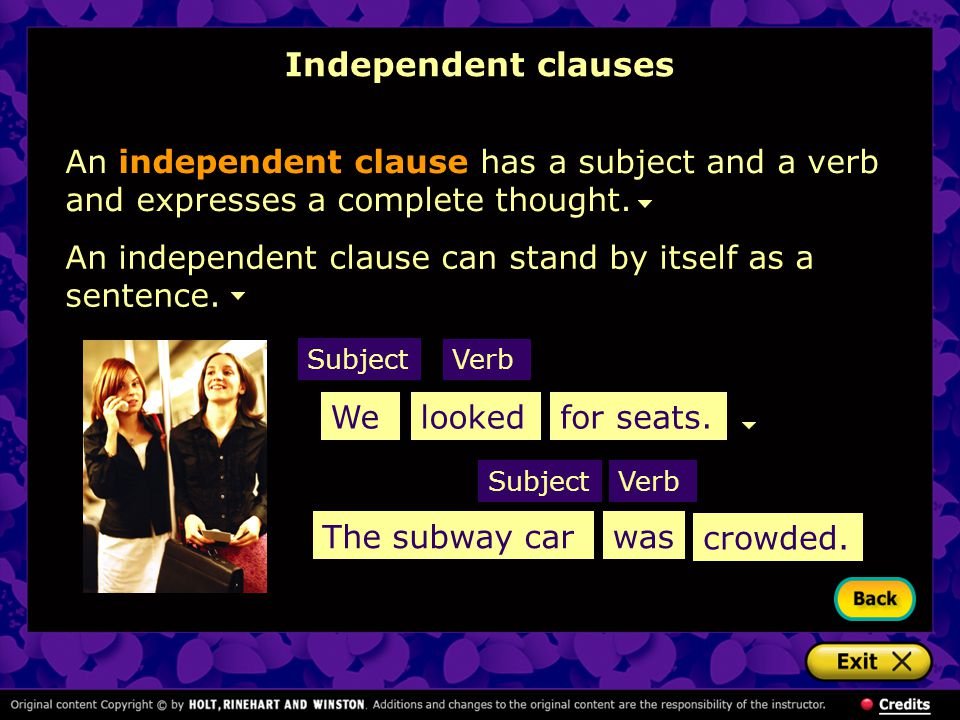 Independent clauses An independent clause has a subject and a verb and expresses a complete thought.