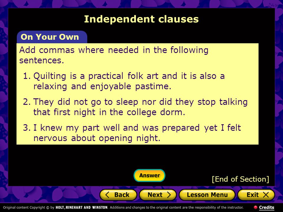 Independent clauses On Your Own. Add commas where needed in the following sentences.