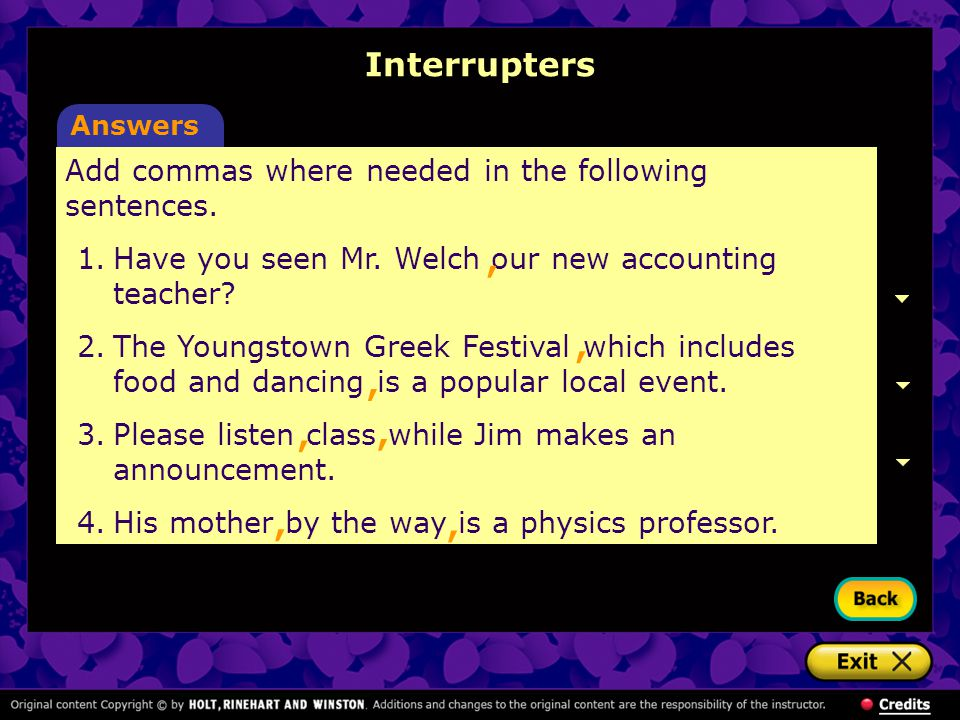 Interrupters Answers. Add commas where needed in the following sentences. 1. Have you seen Mr. Welch our new accounting teacher