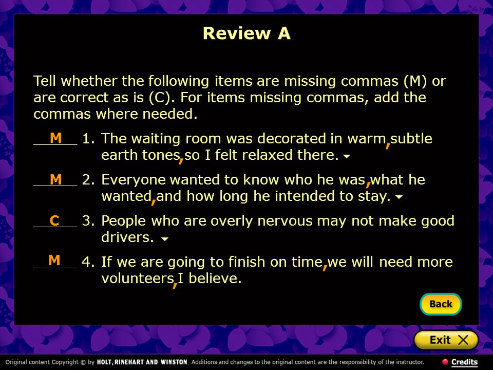 Review A Tell whether the following items are missing commas (M) or are correct as is (C). For items missing commas, add the commas where needed.