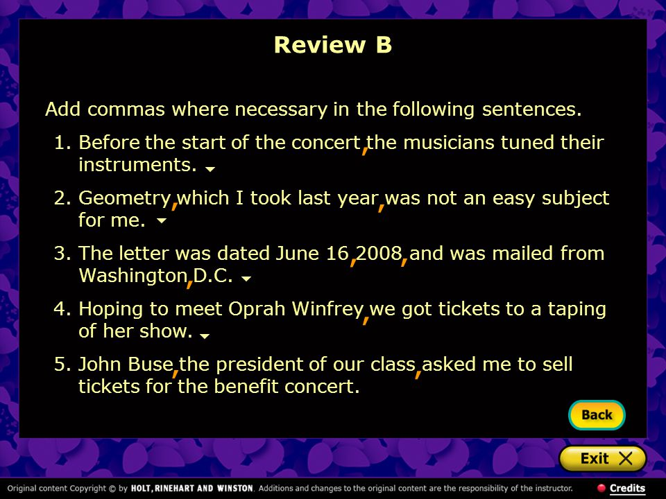 Review B Add commas where necessary in the following sentences. Before the start of the concert the musicians tuned their instruments.