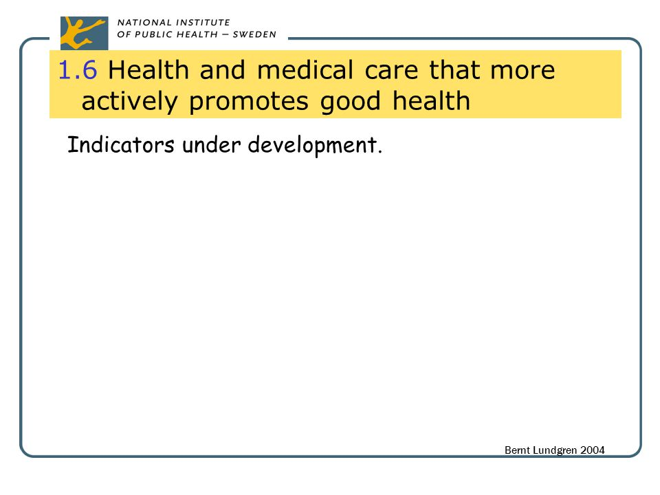 1.6 Health and medical care that more actively promotes good health