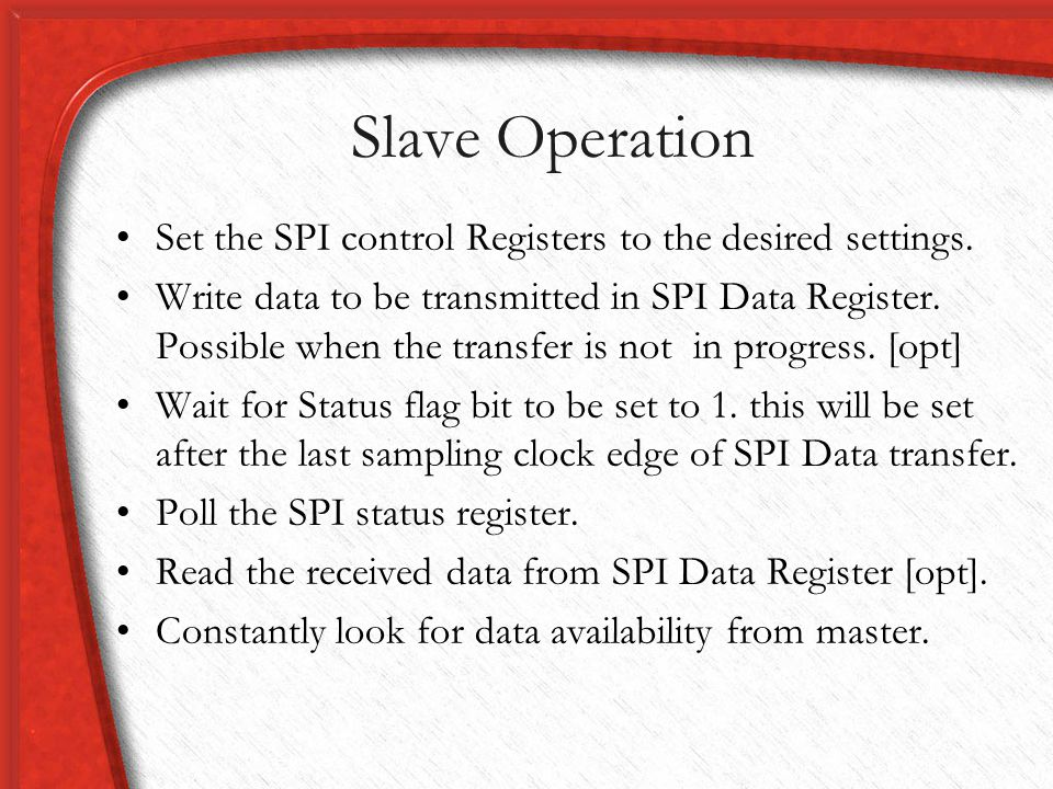 Slave Operation Set the SPI control Registers to the desired settings.