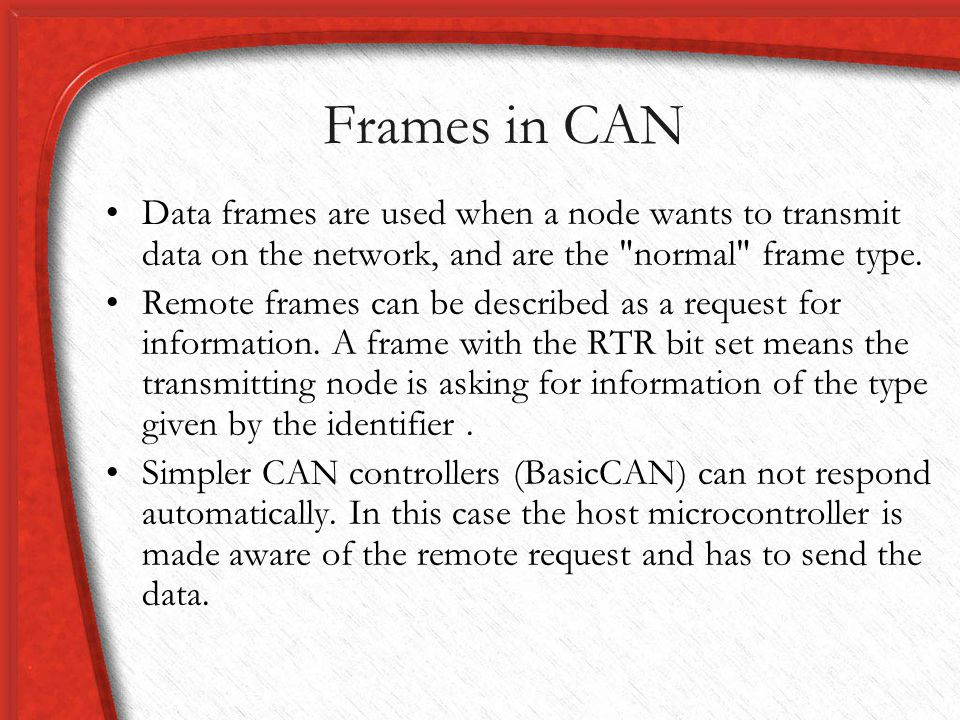 Frames in CAN Data frames are used when a node wants to transmit data on the network, and are the normal frame type.