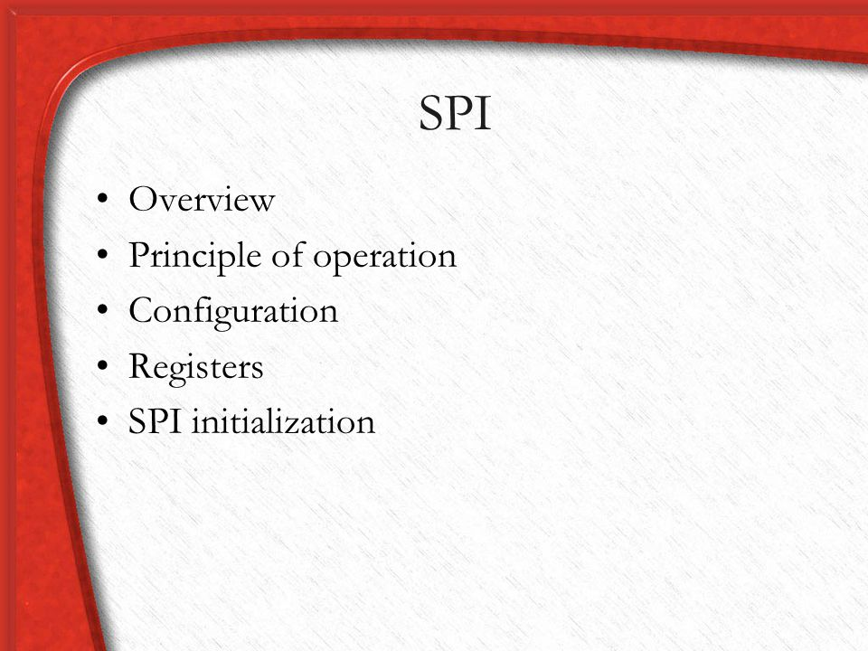 SPI Overview Principle of operation Configuration Registers