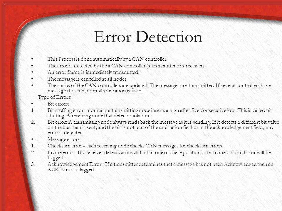 Error Detection This Process is done automatically by a CAN controller. The error is detected by the a CAN controller (a transmitter or a receiver).