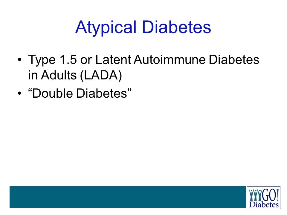 Atypical Diabetes Type 1.5 or Latent Autoimmune Diabetes in Adults (LADA) Double Diabetes