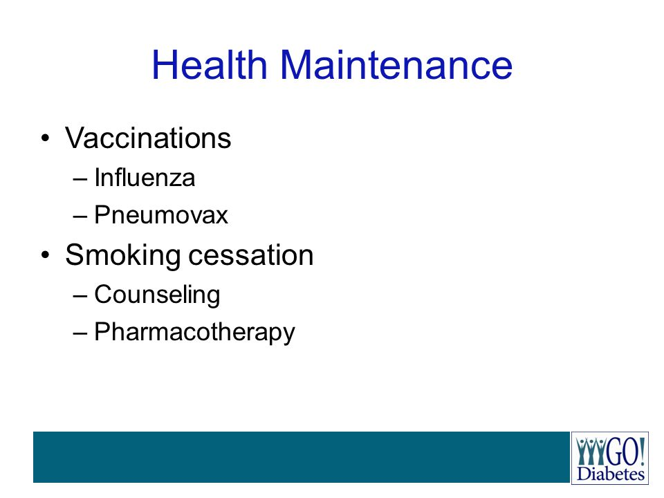 Health Maintenance Vaccinations Smoking cessation Influenza Pneumovax