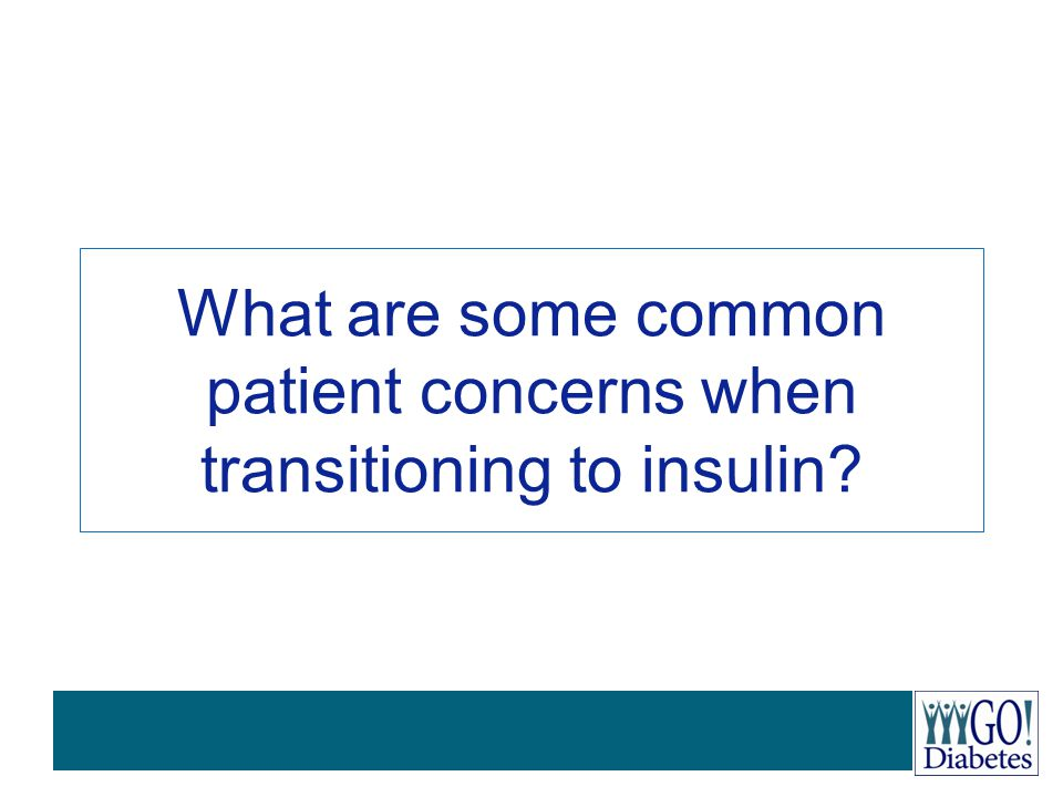 What are some common patient concerns when transitioning to insulin
