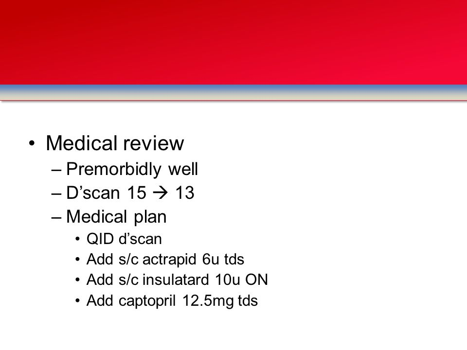 Medical review Premorbidly well D'scan 15  13 Medical plan QID d'scan