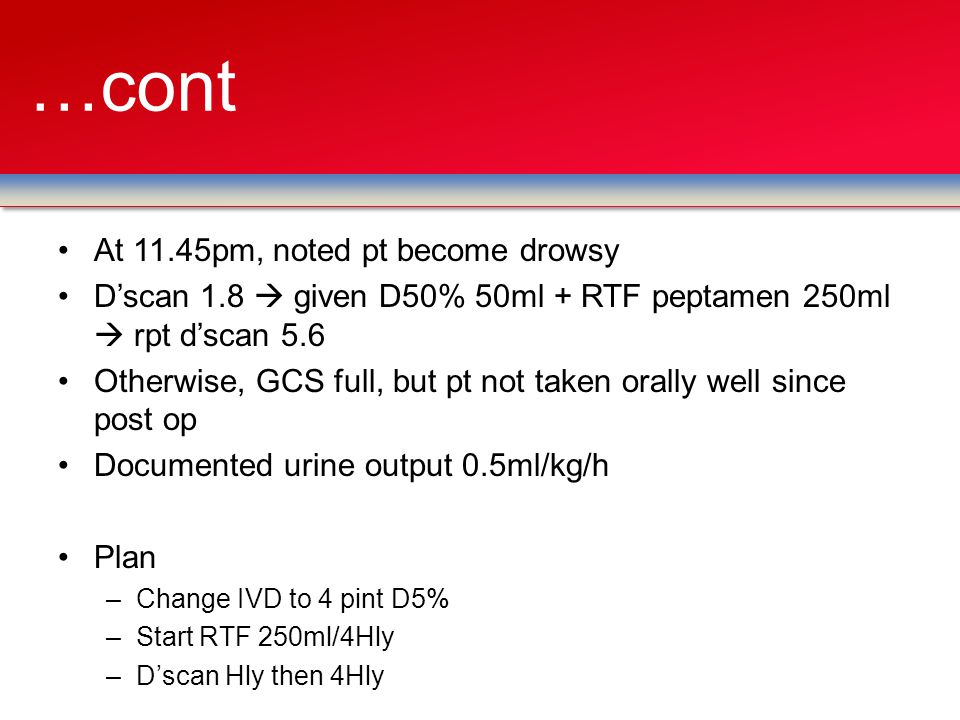 …cont At 11.45pm, noted pt become drowsy