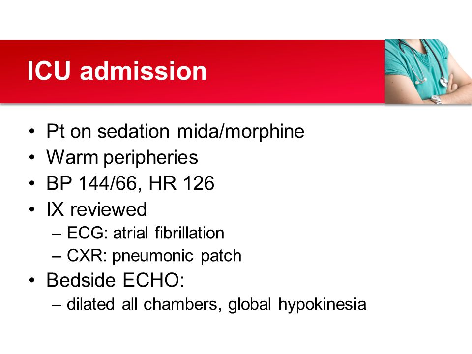 ICU admission Pt on sedation mida/morphine Warm peripheries